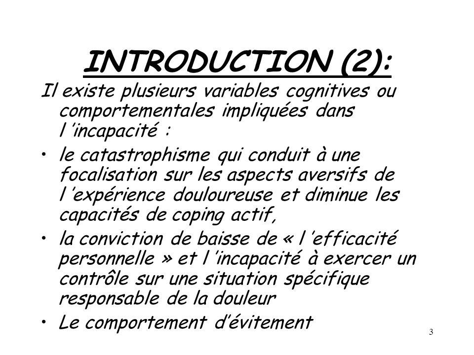 3 INTRODUCTION (2): Il existe plusieurs variables cognitives ou comportementales impliquées dans l incapacité : le catastrophisme qui conduit à une fo