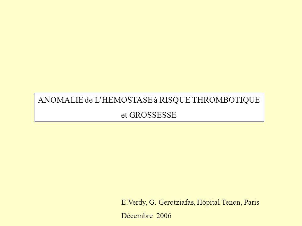 ANOMALIE de LHEMOSTASE à RISQUE THROMBOTIQUE et GROSSESSE E.Verdy, G. Gerotziafas, Hôpital Tenon, Paris Décembre 2006