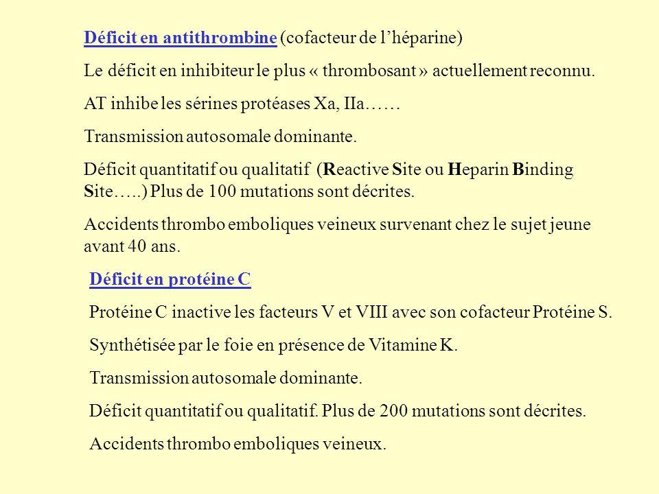 Déficit en antithrombine (cofacteur de lhéparine) Le déficit en inhibiteur le plus « thrombosant » actuellement reconnu. AT inhibe les sérines protéas