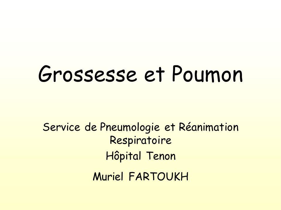 Grossesse et Poumon Service de Pneumologie et Réanimation Respiratoire Hôpital Tenon Muriel FARTOUKH