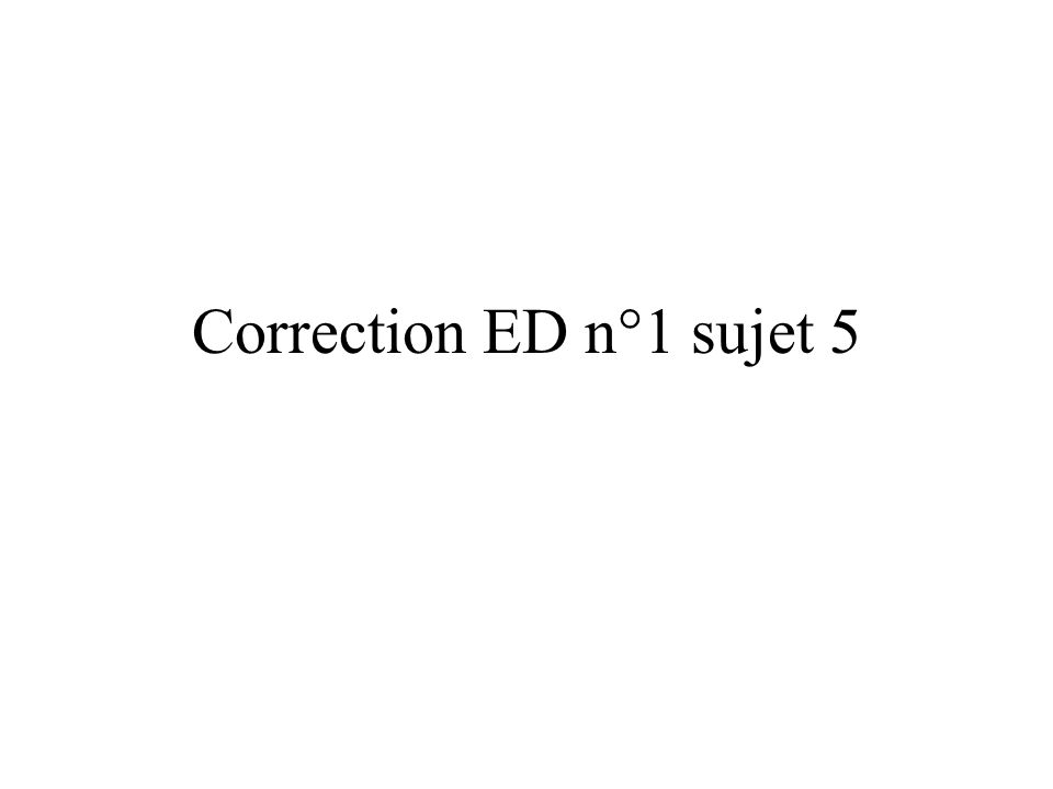 Correction ED n°1 sujet 5