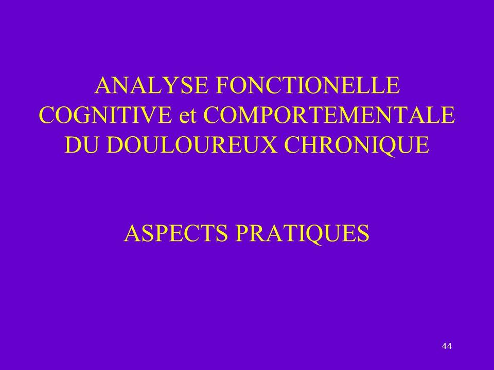 44 ANALYSE FONCTIONELLE COGNITIVE et COMPORTEMENTALE DU DOULOUREUX CHRONIQUE ASPECTS PRATIQUES