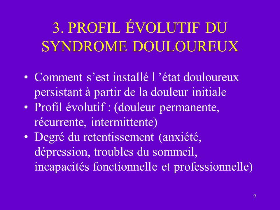 7 3. PROFIL ÉVOLUTIF DU SYNDROME DOULOUREUX Comment sest installé l état douloureux persistant à partir de la douleur initiale Profil évolutif : (doul