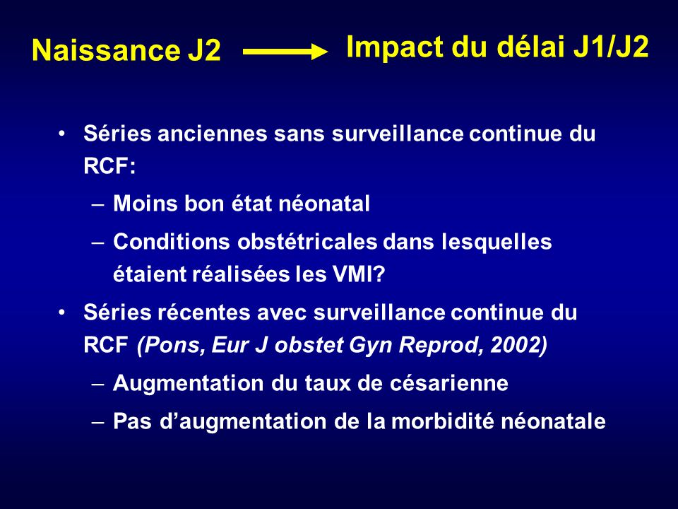 Séries anciennes sans surveillance continue du RCF: –Moins bon état néonatal –Conditions obstétricales dans lesquelles étaient réalisées les VMI.
