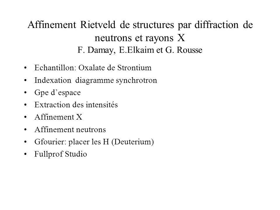 Affinement Rietveld de structures par diffraction de neutrons et rayons X F. Damay, E.Elkaim et G. Rousse Echantillon: Oxalate de Strontium Indexation