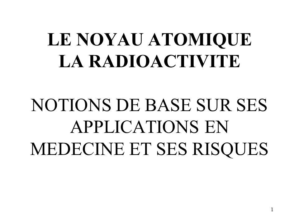 1 LE NOYAU ATOMIQUE LA RADIOACTIVITE NOTIONS DE BASE SUR SES APPLICATIONS EN MEDECINE ET SES RISQUES