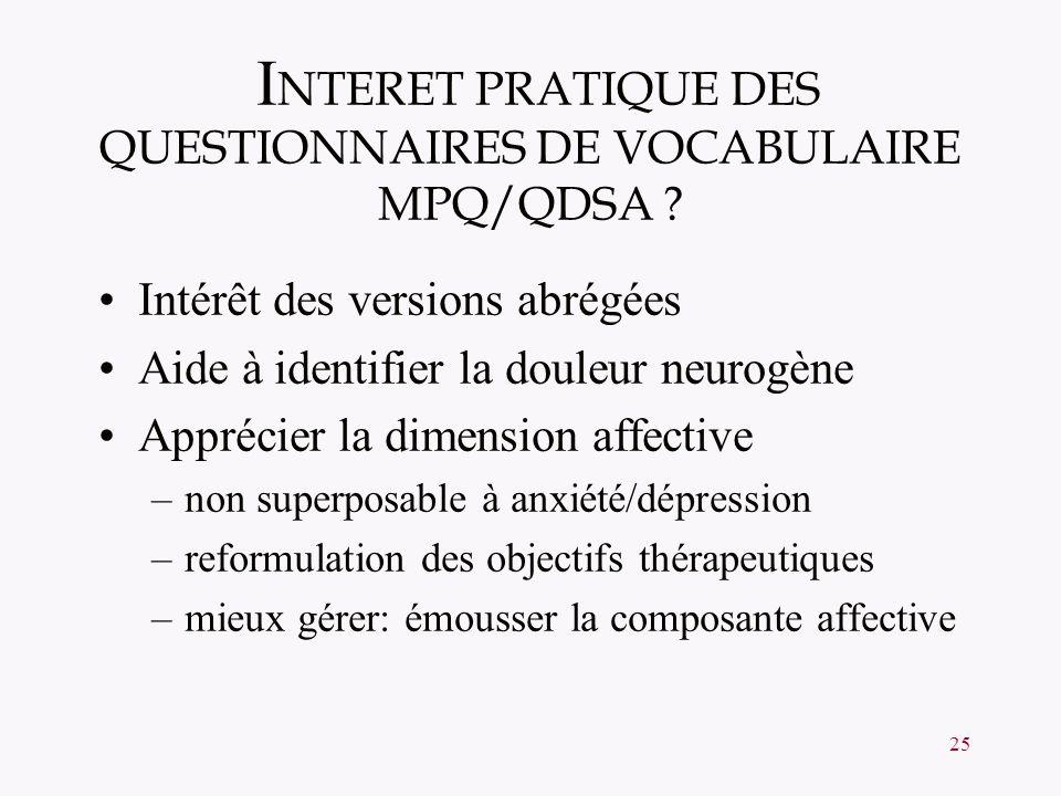 25 I NTERET PRATIQUE DES QUESTIONNAIRES DE VOCABULAIRE MPQ/QDSA ? Intérêt des versions abrégées Aide à identifier la douleur neurogène Apprécier la di