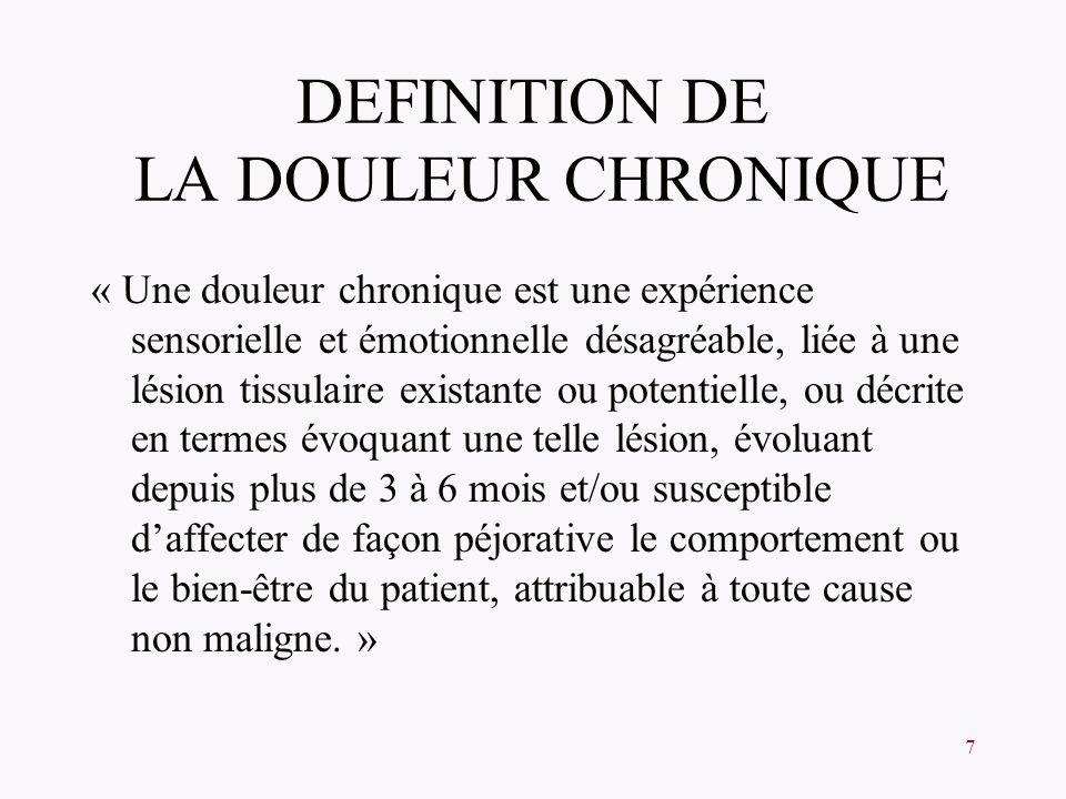 7 DEFINITION DE LA DOULEUR CHRONIQUE « Une douleur chronique est une expérience sensorielle et émotionnelle désagréable, liée à une lésion tissulaire