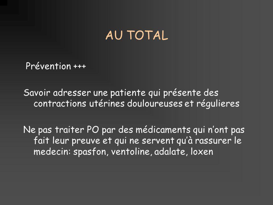 AU TOTAL Prévention +++ Savoir adresser une patiente qui présente des contractions utérines douloureuses et régulieres Ne pas traiter PO par des médic