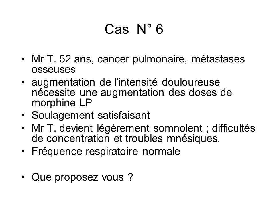 Cas N° 6 Mr T. 52 ans, cancer pulmonaire, métastases osseuses augmentation de lintensité douloureuse nécessite une augmentation des doses de morphine