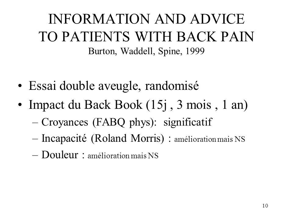 9 IMPORTANCE DE LÉDUCATION pour la lombalgie chronique BACK BOOK, Royal College of General Practitioners, 1996 Il ny a pas de signe de maladie sérieus