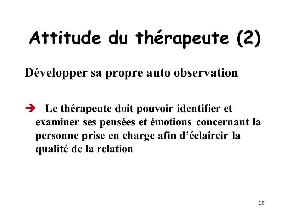 17 Attitude du thérapeute (1) Ne pas douter de la sincérité de la plainte du patient !!!