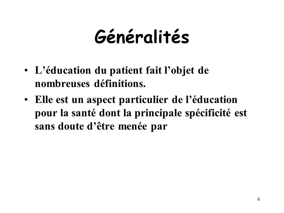3 Généralités Dans le domaine de léducation, léducation du patient est une des plus difficiles. Les patients sont des apprenants particuliers très hét