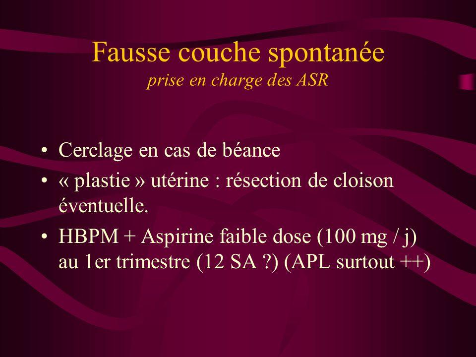 Fausse couche spontanée prise en charge des ASR Cerclage en cas de béance « plastie » utérine : résection de cloison éventuelle. HBPM + Aspirine faibl