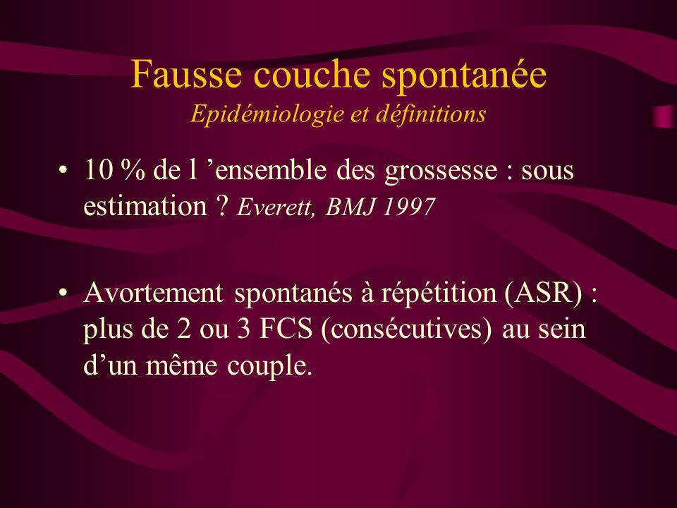 Fausse couche spontanée Epidémiologie et définitions 10 % de l ensemble des grossesse : sous estimation .