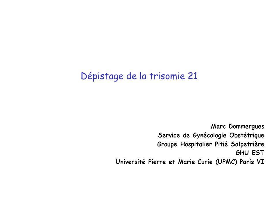 Dépistage de la trisomie 21 Marc Dommergues Service de Gynécologie Obstétrique Groupe Hospitalier Pitié Salpetrière GHU EST Université Pierre et Marie Curie (UPMC) Paris VI