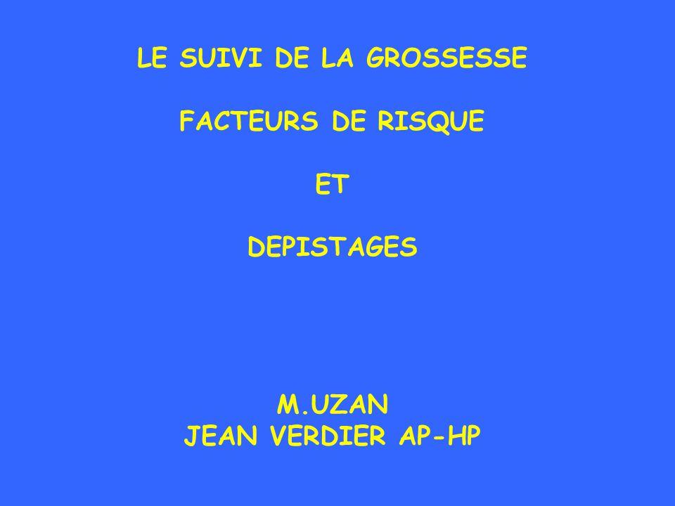 LE SUIVI DE LA GROSSESSE FACTEURS DE RISQUE ET DEPISTAGES M.UZAN JEAN VERDIER AP-HP