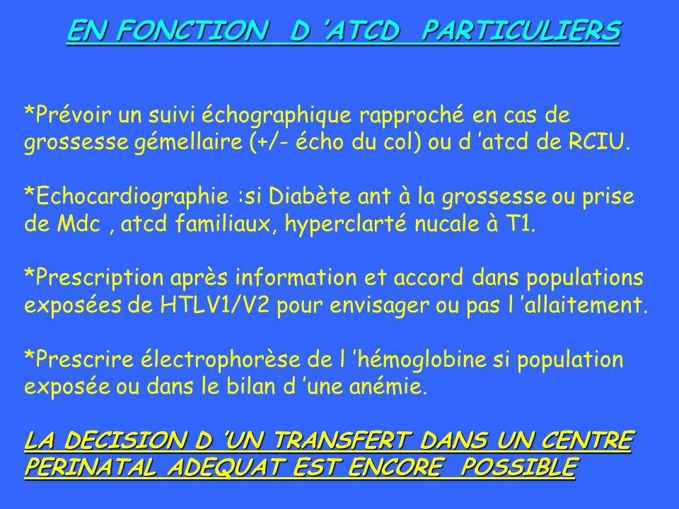 EN FONCTION D ATCD PARTICULIERS *Prévoir un suivi échographique rapproché en cas de grossesse gémellaire (+/- écho du col) ou d atcd de RCIU. *Echocar