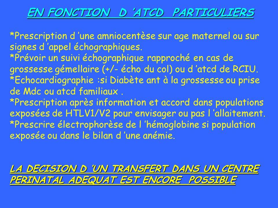 EN FONCTION D ATCD PARTICULIERS *Prescription d une amniocentèse sur age maternel ou sur signes d appel échographiques. *Prévoir un suivi échographiqu
