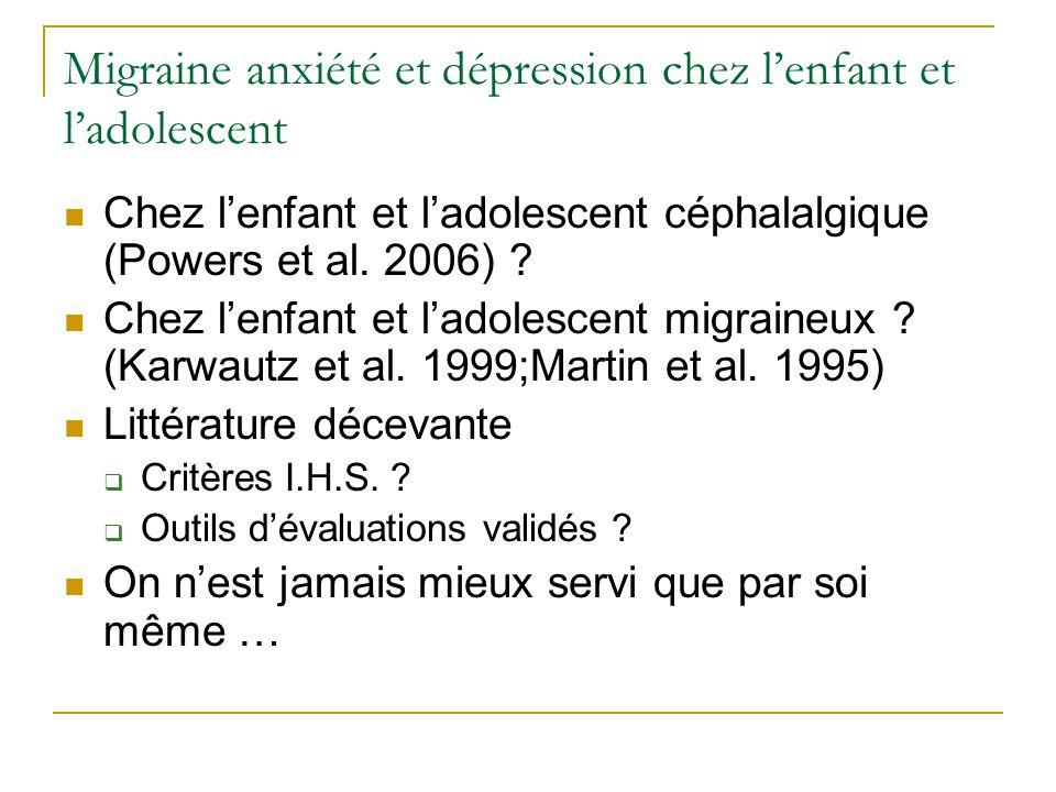 Migraine anxiété et dépression chez lenfant et ladolescent Chez lenfant et ladolescent céphalalgique (Powers et al. 2006) ? Chez lenfant et ladolescen