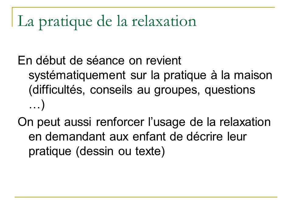 La pratique de la relaxation En début de séance on revient systématiquement sur la pratique à la maison (difficultés, conseils au groupes, questions …