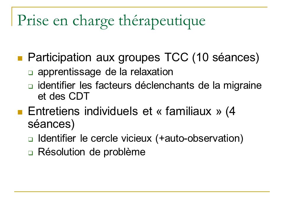 Prise en charge thérapeutique Participation aux groupes TCC (10 séances) apprentissage de la relaxation identifier les facteurs déclenchants de la mig