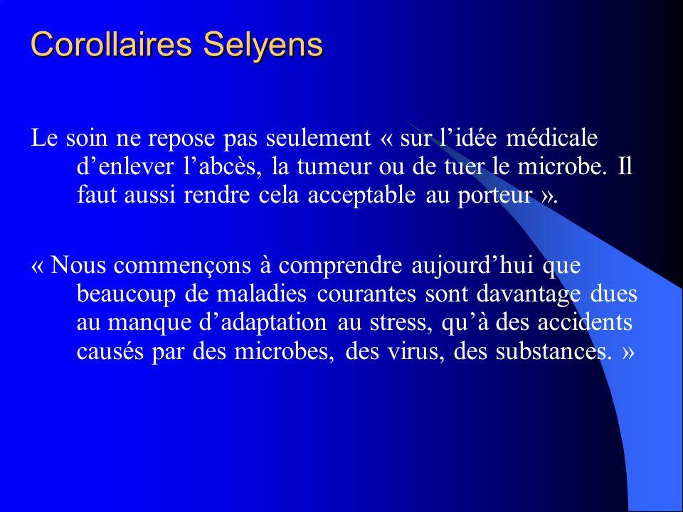 Corollaires Selyens Le soin ne repose pas seulement « sur lidée médicale denlever labcès, la tumeur ou de tuer le microbe. Il faut aussi rendre cela a
