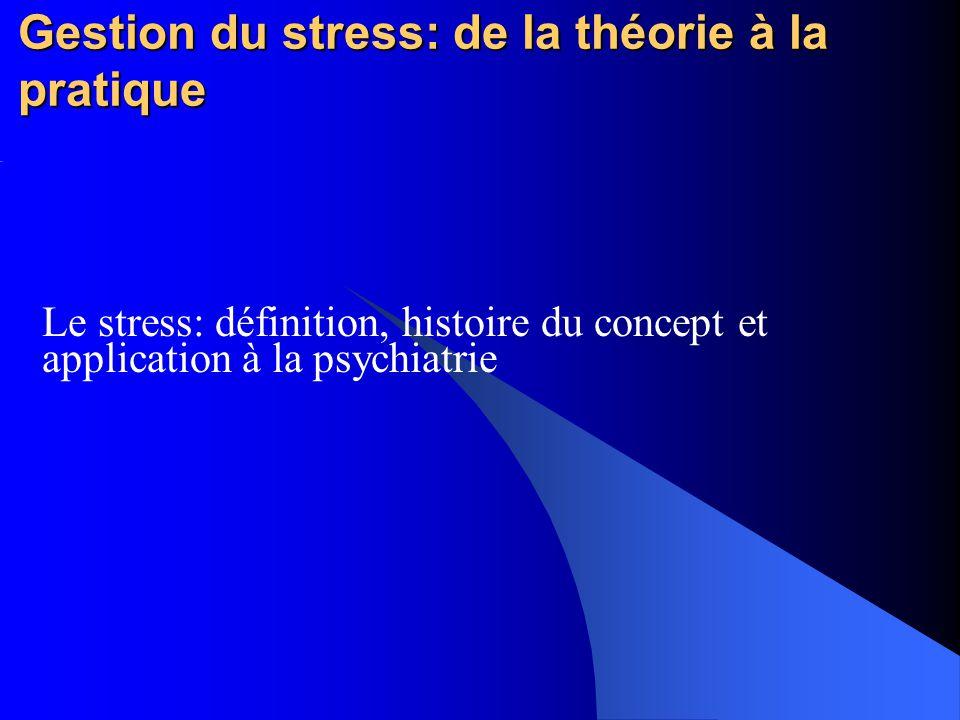 Gestion du stress: de la théorie à la pratique Le stress: définition, histoire du concept et application à la psychiatrie
