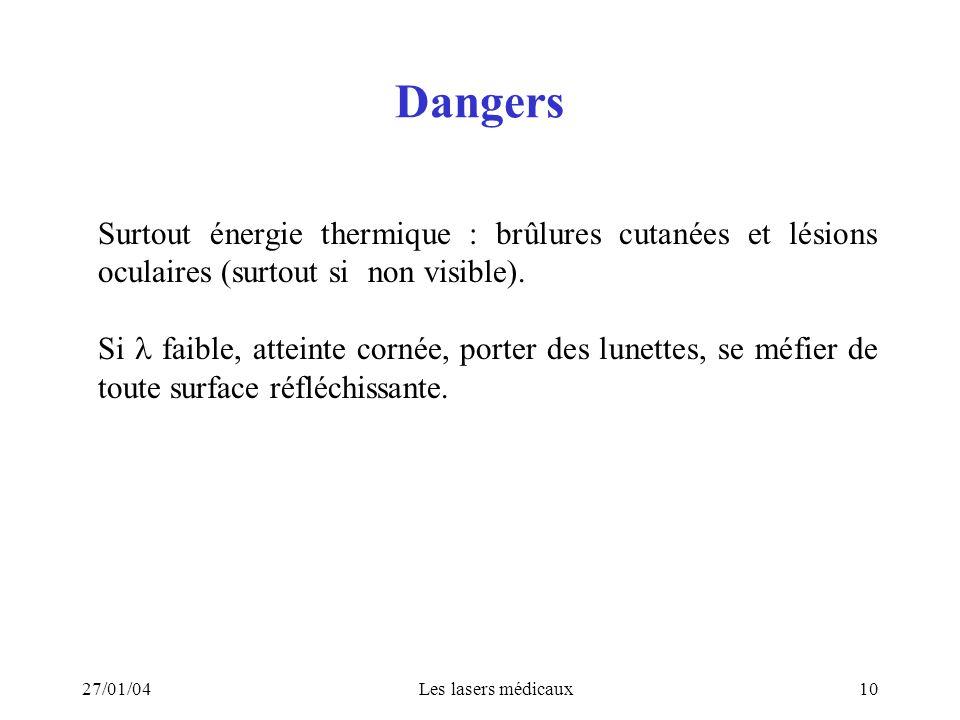 27/01/04Les lasers médicaux10 Dangers Surtout énergie thermique : brûlures cutanées et lésions oculaires (surtout si non visible). Si faible, atteinte