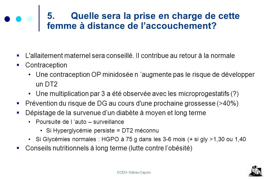 DCEM- Mahieu-Caputo 5.Quelle sera la prise en charge de cette femme à distance de laccouchement? L'allaitement maternel sera conseillé. Il contribue a