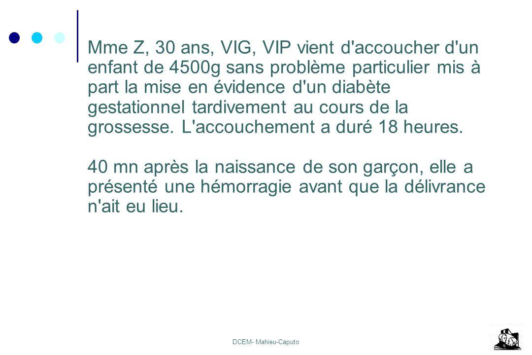 DCEM- Mahieu-Caputo Mme Z, 30 ans, VIG, VIP vient d'accoucher d'un enfant de 4500g sans problème particulier mis à part la mise en évidence d'un diabè