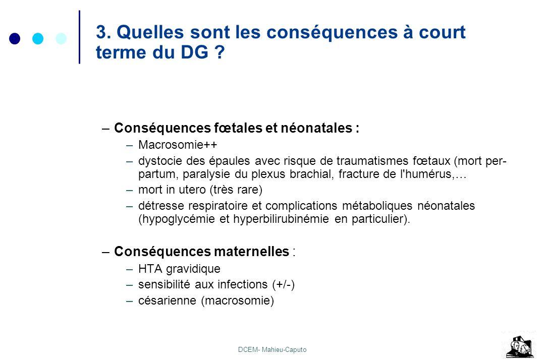 DCEM- Mahieu-Caputo 3. Quelles sont les conséquences à court terme du DG ? –Conséquences fœtales et néonatales : –Macrosomie++ –dystocie des épaules a