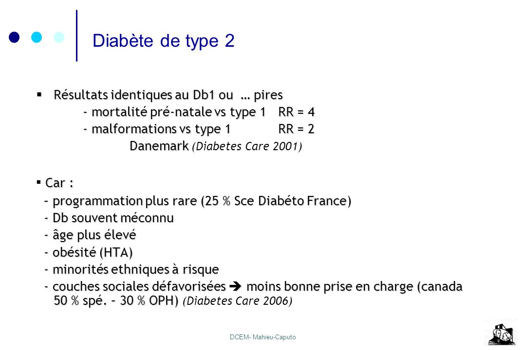 DCEM- Mahieu-Caputo Diabète de type 2 Résultats identiques au Db1 ou … pires Résultats identiques au Db1 ou … pires - mortalité pré-natale vs type 1 R