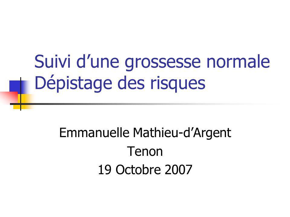 Suivi dune grossesse normale Dépistage des risques Emmanuelle Mathieu-dArgent Tenon 19 Octobre 2007