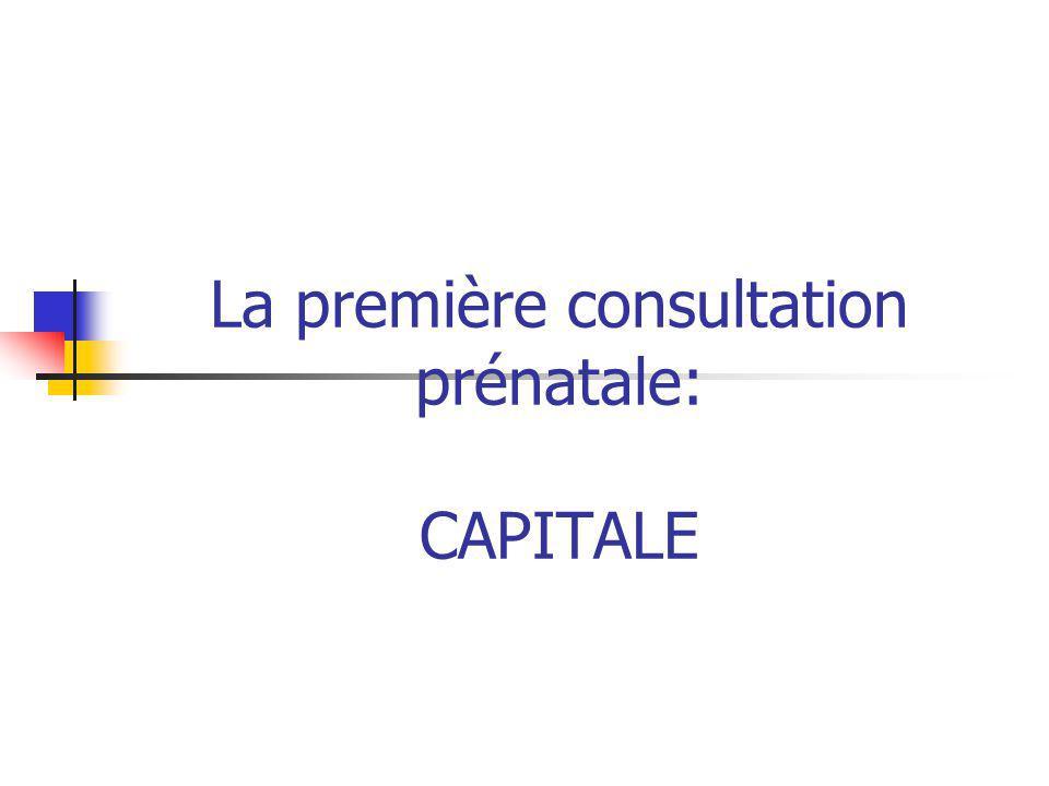 La première consultation Dautant plus simple que la patiente a déjà été vue en CS pré-conceptionnelle!!.
