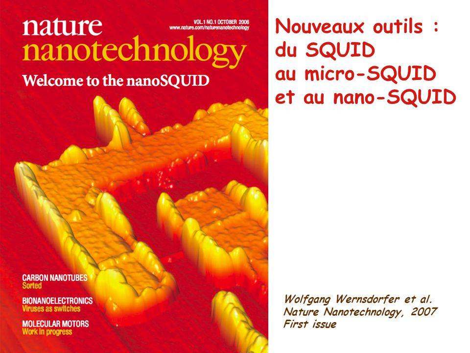 Wolfgang Wernsdorfer et al. Nature Nanotechnology, 2007 First issue Nouveaux outils : du SQUID au micro-SQUID et au nano-SQUID