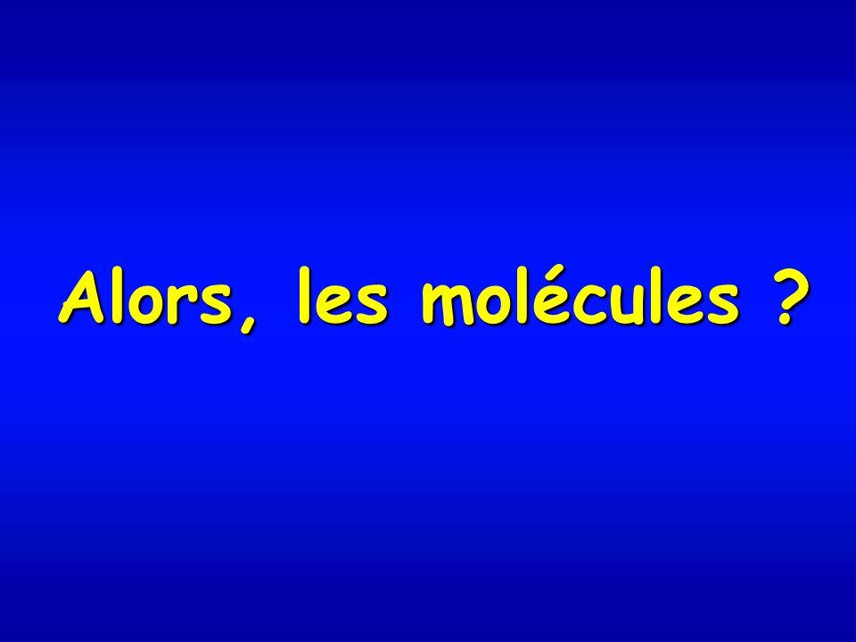 Alors, les molécules ?