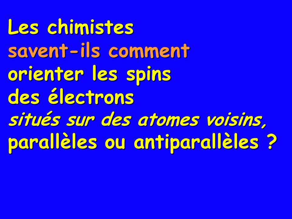 Les chimistes savent-ils comment orienter les spins des électrons situés sur des atomes voisins, parallèles ou antiparallèles ?
