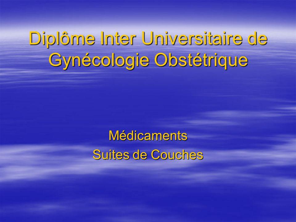 Diplôme Inter Universitaire de Gynécologie Obstétrique Médicaments Suites de Couches