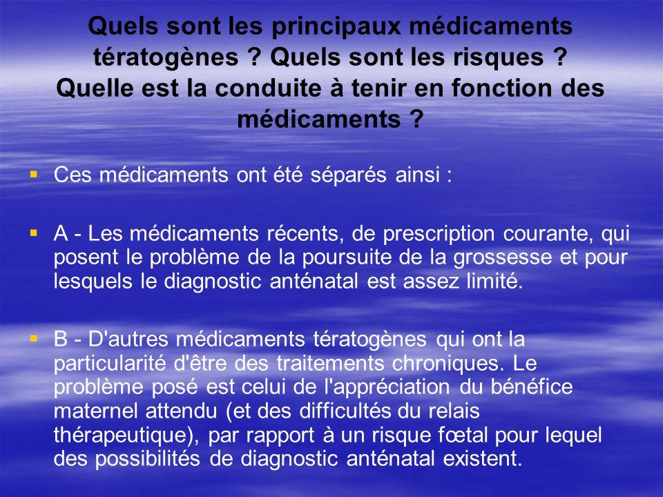 Quels sont les principaux médicaments tératogènes ? Quels sont les risques ? Quelle est la conduite à tenir en fonction des médicaments ? Ces médicame