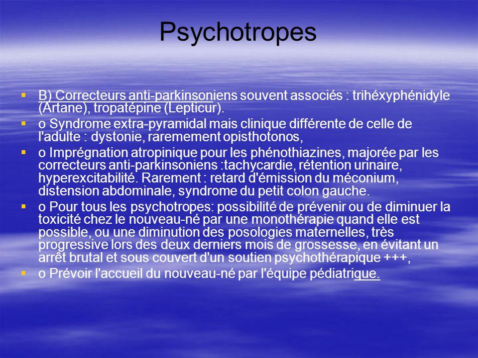 Psychotropes B) Correcteurs anti-parkinsoniens souvent associés : trihéxyphénidyle (Artane), tropatépine (Lepticur). o Syndrome extra-pyramidal mais c