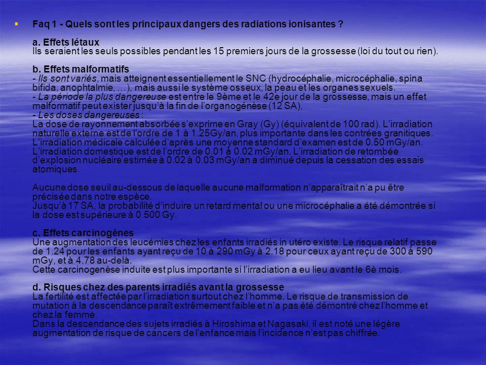 Faq 1 - Quels sont les principaux dangers des radiations ionisantes ? a. Effets létaux Ils seraient les seuls possibles pendant les 15 premiers jours