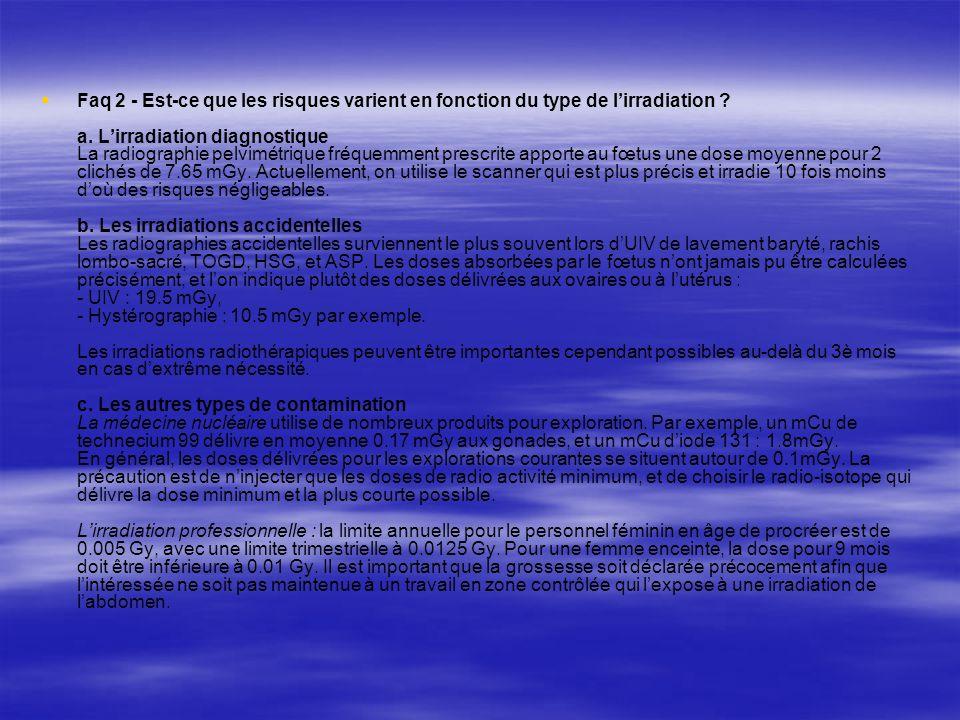 Faq 2 - Est-ce que les risques varient en fonction du type de lirradiation ? a. Lirradiation diagnostique La radiographie pelvimétrique fréquemment pr