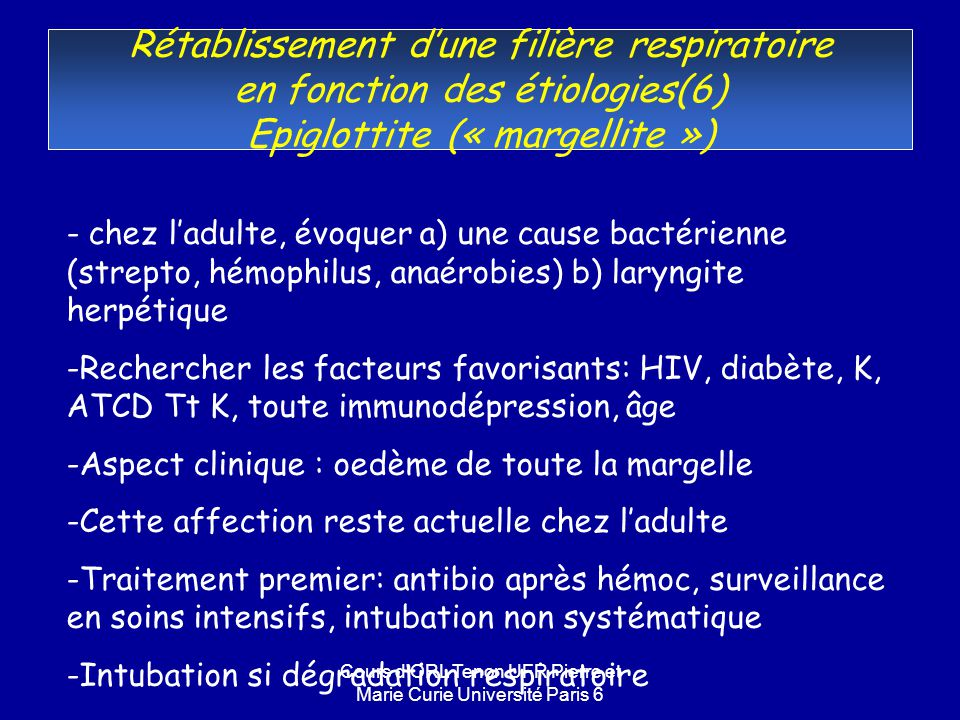 Cours d'ORL Tenon UFR Pierre et Marie Curie Université Paris 6 Rétablissement dune filière respiratoire en fonction des étiologies(6) Epiglottite (« m