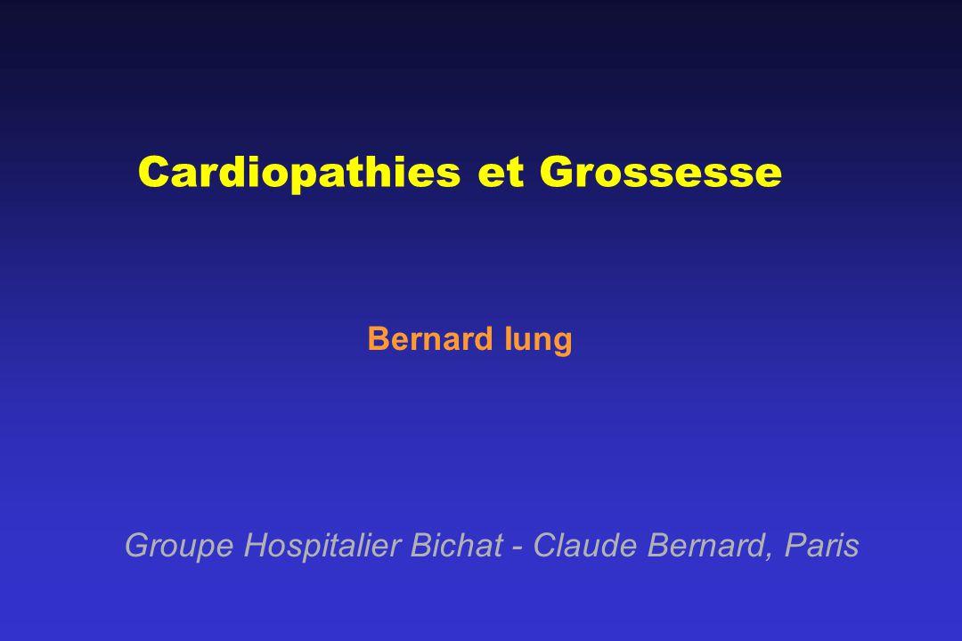 Cardiopathies et Grossesse Bernard Iung Groupe Hospitalier Bichat - Claude Bernard, Paris