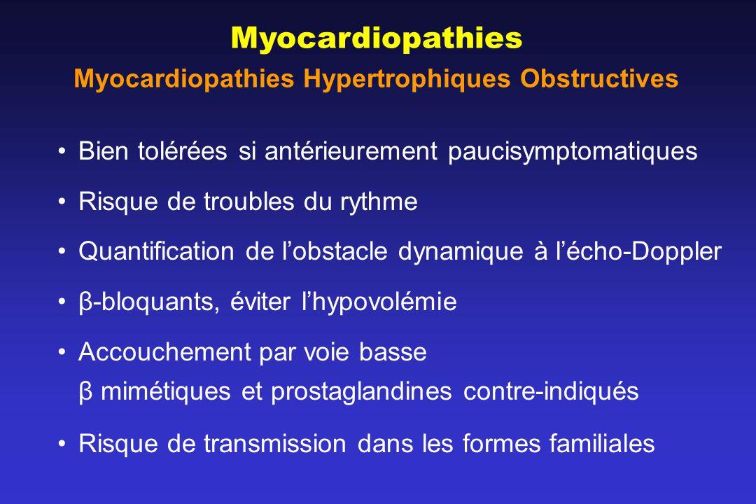 Myocardiopathies Hypertrophiques Obstructives Bien tolérées si antérieurement paucisymptomatiques Risque de troubles du rythme Quantification de lobst