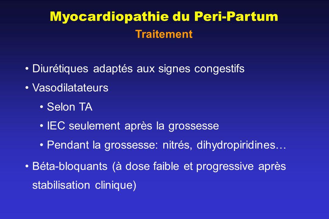 Myocardiopathie du Peri-Partum Traitement Diurétiques adaptés aux signes congestifs Vasodilatateurs Selon TA IEC seulement après la grossesse Pendant la grossesse: nitrés, dihydropiridines… Béta-bloquants (à dose faible et progressive après stabilisation clinique)