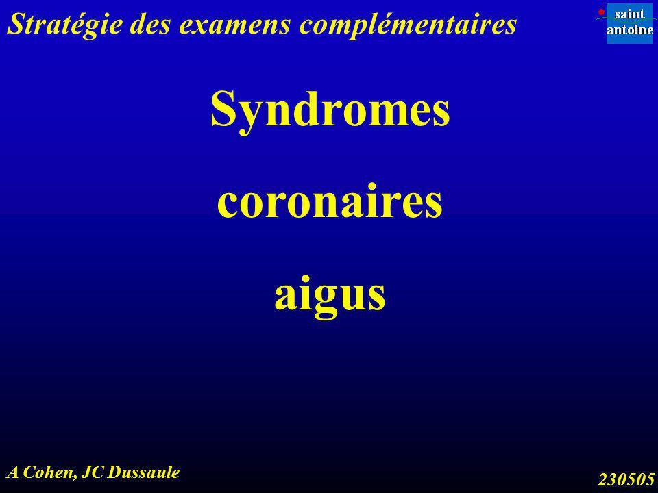 Syndromes coronaires aigus Stratégie des examens complémentaires A Cohen, JC Dussaule 230505