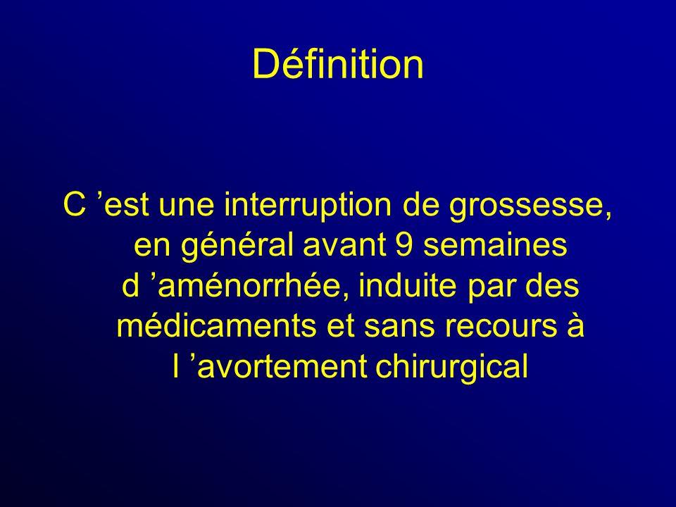 Définition C est une interruption de grossesse, en général avant 9 semaines d aménorrhée, induite par des médicaments et sans recours à l avortement c