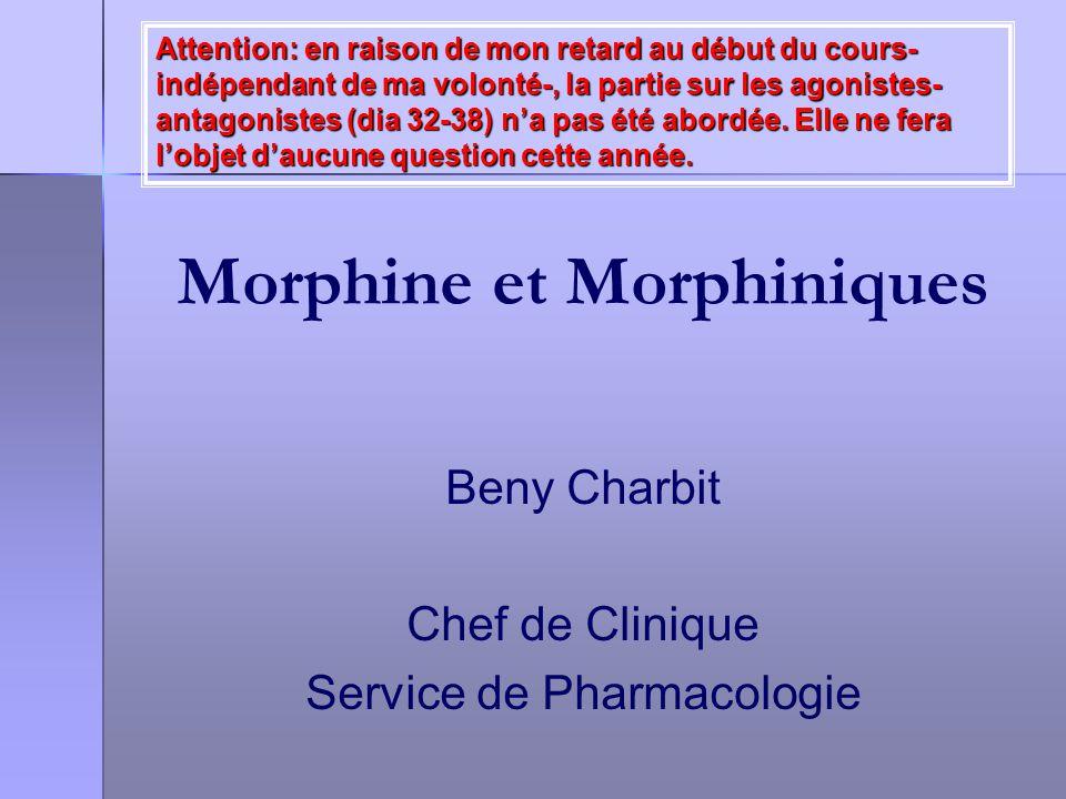 Morphine et Morphiniques Beny Charbit Chef de Clinique Service de Pharmacologie Attention: en raison de mon retard au début du cours- indépendant de m